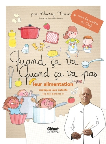Quand ça va, quand ça va pas leur alimentation expliquée aux enfants (et aux parents) / Thierry Marx | Marx, Thierry (1962-....). Auteur