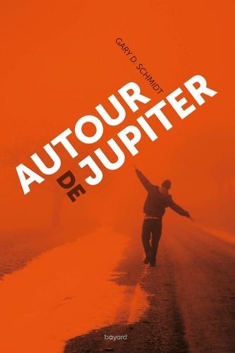 Autour de Jupiter / Gary-D Schmidt | Schmidt, Gary D.. Auteur
