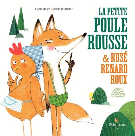 La petite poule rousse et rusé renard roux / Pierre Delye, Cécile Hudrisier | Delye, Pierre (1968-....)