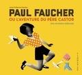 Paul Faucher ou l'aventure du Père Castor. Une révolution éditoriale