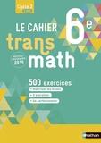 Le cahier Transmath 6e. Edition 2016