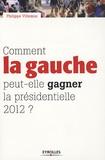Comment la gauche peut-elle gagner la présidentielle de 2012 ?