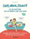 Corps, amour, sexualité les 100 questions que vos enfants vont vous poser. Le premier guide d'éducation à la sexualité positive pour toutes les familles