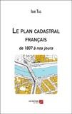 Le plan cadastral français. De 1807 à nos jours