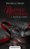 Vampire Academy Tome 3 : Baiser de l'ombre