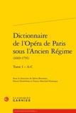 Dictionnaire de l'Opéra de Paris sous l'Ancien Régime (1669-1791). Tome 1 - A-C