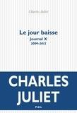 Journal / Charles Juliet Tome 10 : Le jour baisse (2009-2012)