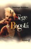 Le siège de Bogota. Suivi de Histoire tragique de l'homme qui tombait amoureux dans les aéroports