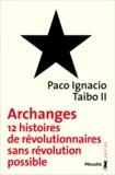 Archanges. Douze histoires de révolutionnaires sans révolution possible