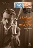A Kaboul rêvait mon père. André Malraux en Afghanistan