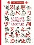 La grande histoire de l'écriture. De l'écriture cunéiforme aux émojis