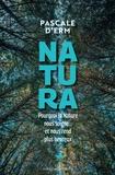 Natura. Pourquoi la nature nous soigne et nous rend plus heureux
