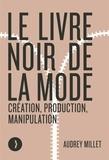 Le livre noir de la mode. Création, production, manipulation