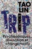 Trip. Psychédéliques, aliénation et changements