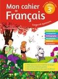 Francais 3e Langue et expression Mon cahier de français. Edition 2021