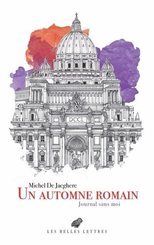 Un automne romain : Journal sans moi / Michel De Jaeghere | Jaeghere, Michel de