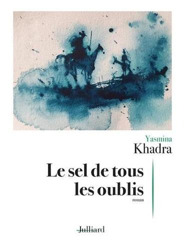 Le sel de tous les oublis   Khadra, Yasmina. Texte