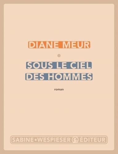 Sous le ciel des hommes   Meur, Diane. Texte
