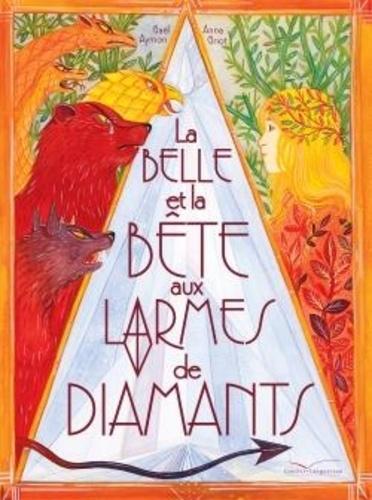 La belle et la bête aux larmes de diamants / Gaël Aymon, Anna Griot   Aymon, Gaël (1973-....). Auteur