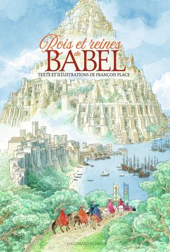Rois et reines de Babel / textes et illustrations de François Place   Place, François (1957-....). Auteur. Illustrateur