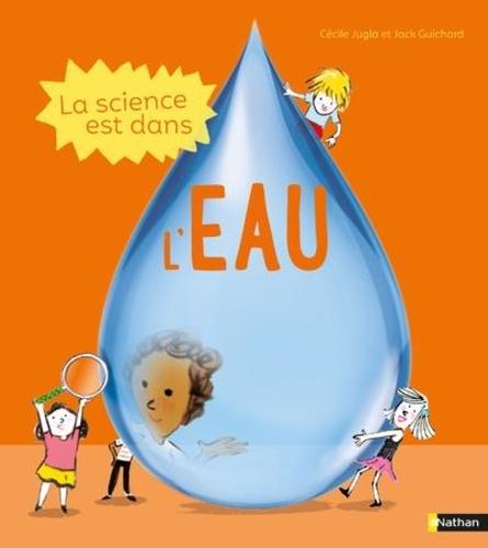 La science est dans l'eau / Cécile Jugla, Jack Guichard | Jugla, Cécile. Auteur