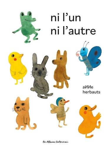 Ni l'un ni l'autre / Anne Herbauts | Herbauts, Anne (1975-....). Auteur. Illustrateur
