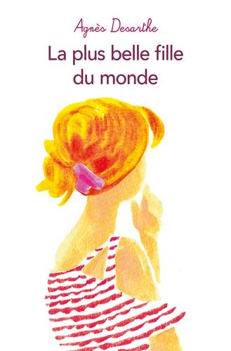 La plus belle fille du monde / Agnès Desarthe | Desarthe, Agnès (1966-....). Auteur