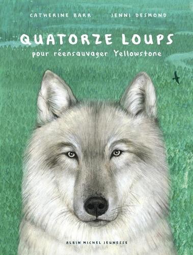 Quatorze loups : Pour réensauvager Yellowstone / Catherin Barr | Barr, Catherin. Auteur
