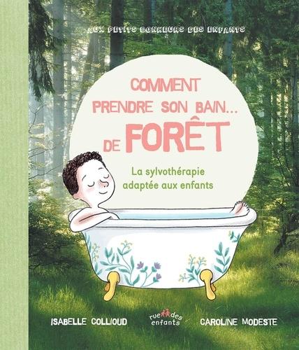 Comment prendre son bain... de forêt : La sylvothérapie adaptée aux enfants / Isabelle Collioud | Collioud, Isabelle. Auteur