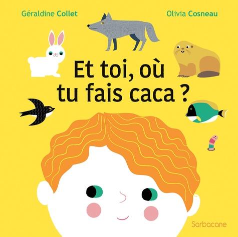 Et toi, où tu fais caca ? / Géraldine Collet, Olivia Cosneau   Collet, Géraldine (1975-....). Auteur