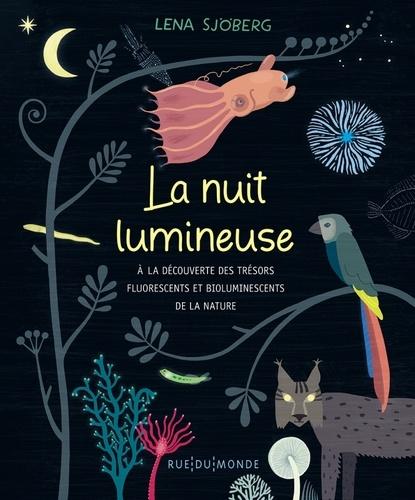 La nuit lumineuse  : A la découverte des trésors fluorescents et bioluminescents de la nature