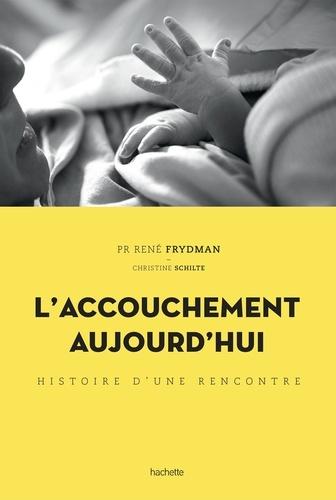L'accouchement aujourd'hui : Histoire d'une rencontre | Frydman, René. Texte