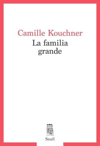 La familia grande | Kouchner, Camille. Texte