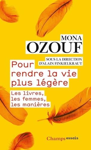 Pour rendre la vie plus légère : Les livres, les femmes, les manières | Ozouf, Mona. Texte