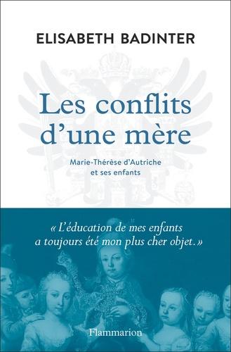 Les conflits d'une mère : Marie-Thérèse d'Autriche et ses enfants | Badinter, Elisabeth. Texte