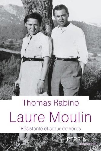 Laure Moulin : Résistante et soeur de héros | Rabino, Thomas. Texte