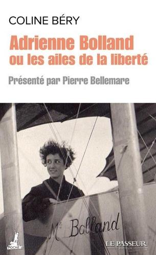 Adrienne Bolland ou les ailes de la liberté | Béry, Coline. Texte