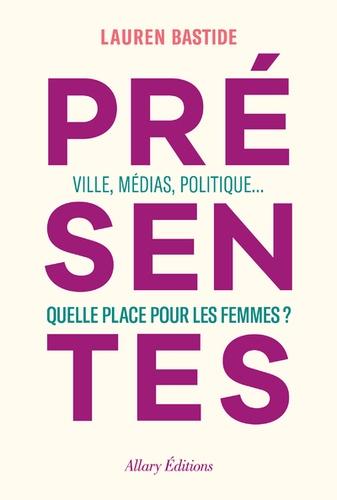 Présentes : Ville, médias, politique : quelle place pour les femmes ? | Bastide, Lauren (1980-....). Texte