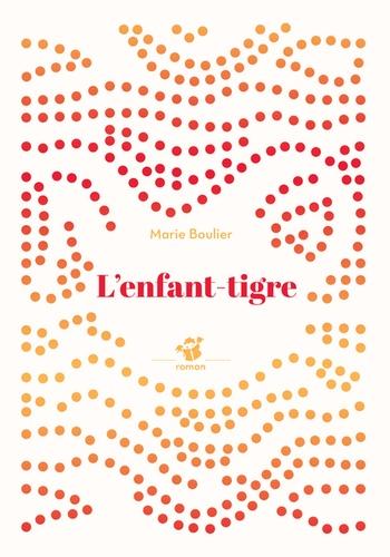 L'enfant-tigre | Boulier, Marie. Texte