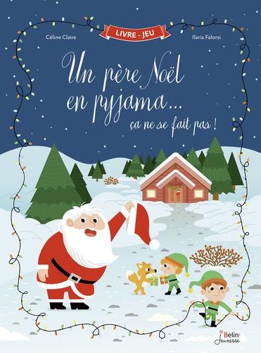 Un père Noël en pyjama... ça ne se fait pas ! / Céline Claire, Ilaria Falorsi | Claire, Céline (1973-....). Auteur