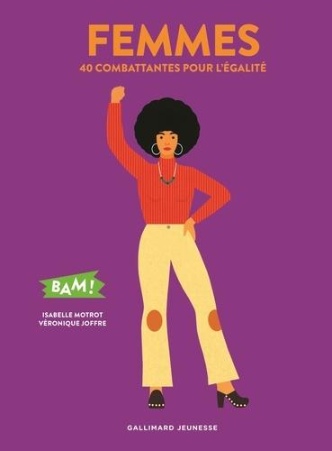 Femmes : 40 combattantes pour l'égalité / Isabelle Motrot, Véronique Joffre | Motrot, Isabelle