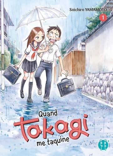 Quand Takagi me taquine. 01 / Soichiro Yamamoto   Yamamoto, Sōichirō. Auteur