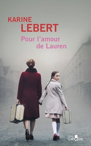 Pour l'amour de Lauren. Tome 2 / Karine Lebert | Lebert, Karine (1969-..) - écrivaine française. Auteur