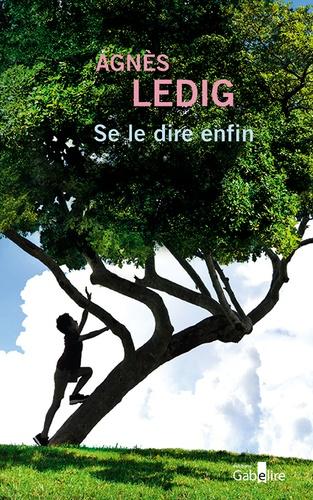 Se le dire enfin / Agnès Ledig   Ledig, Agnès (1972-) - écrivaine française. Auteur