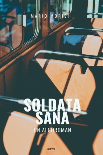 Soldata Sana : un algoroman / Mario Morisi |