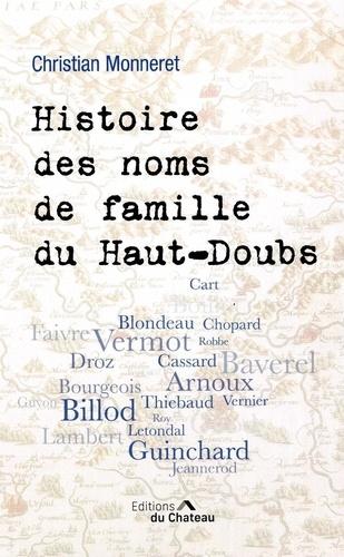 Histoire des noms de famille du Haut-Doubs : origines et anecdotes / Christian Monneret |