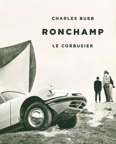 Ronchamp : Le Corbusier / Charles Bueb  