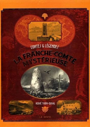La Franche-Comté mystérieuse : Contes et légendes / Hervé Thiry-Duval |