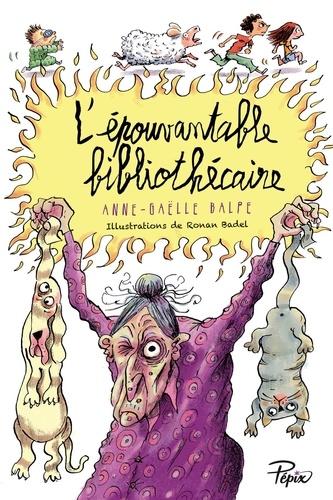 L'épouvantable bibliothécaire / Anne-Gaëlle Balpe | Balpe, Anne-Gaëlle (1975-....). Auteur