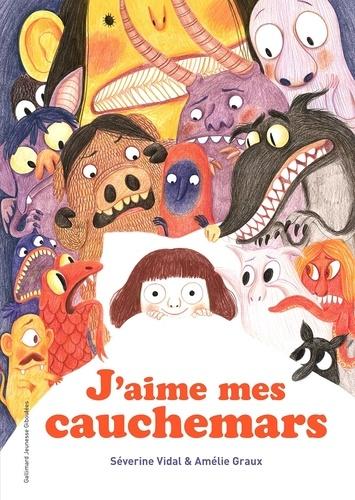 J'aime mes cauchemars / Amélie Graux, Séverine Vidal | Vidal, Séverine (1969-....). Auteur
